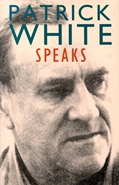 Paul Carter reviews 'Patrick White Speaks' edited by Christine Flynn and Paul Brennan