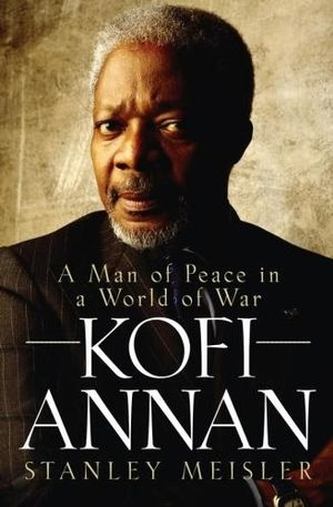 Alison Broinowski reviews 'Kofi Annan: A man of peace in a world of war' by Stanley Meisler