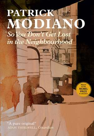 Phoebe Weston-Evans reviews 'So You Don't Get Lost in the Neighbourhood' by Patrick Modiano, translated by Euan Cameron