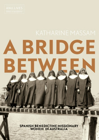 Meredith Lake reviews 'A Bridge Between: Spanish Benedictine missionary women in Australia' by Katharine Massam