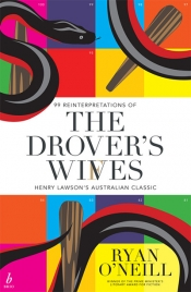 Jen Webb reviews 'The Drover's Wives: 99 reinterpretations of Henry Lawson's Australian Classic' by Ryan O'Neill