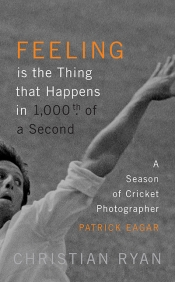 Bernard Whimpress reviews 'Feeling is the Thing that Happens in 1000th of a Second: A season of cricket photographer Patrick Eagar' by Christian Ryan and 'Lillee & Thommo: The deadly pair's reign of terror' by Ian Brayshaw