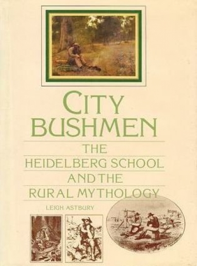 Jane Clark reviews 'City Bushmen: The Heidelberg School and the rural mythology' by Leigh Astbury