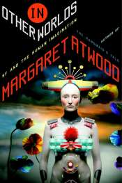 Melinda Harvey reviews 'In Other Worlds: SF and the Human Imagination' by Margaret Atwood