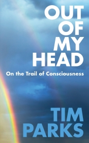 Nick Haslam reviews 'Out of My Head: On the trail of consciousness' by Tim Parks