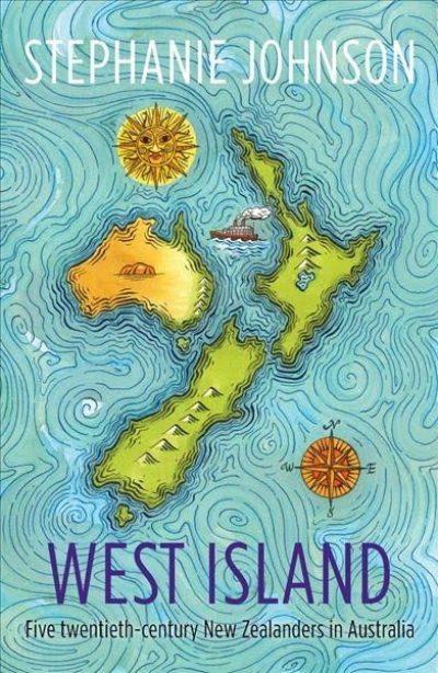 Brian Matthews reviews 'West Island: Five twentieth-century New Zealanders in Australia' by Stephanie Johnson