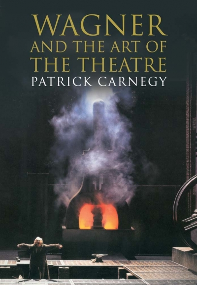 Michael Shmith reviews 'Wagner and the Art of the Theatre' by Patrick Carnegy