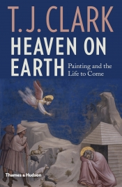 Christopher Allen reviews 'Heaven on Earth: Painting and the life to come' by T.J. Clark
