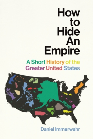 Andrew Broertjes reviews 'How To Hide An Empire: A short history of the greater United States' by Daniel Immerwahr