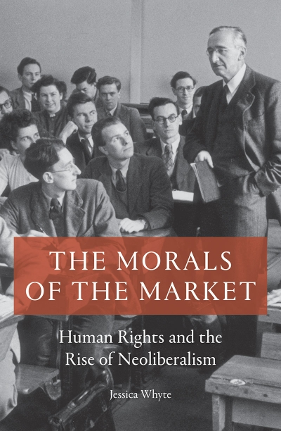 Benjamin Huf reviews 'The Morals of the Market: Human rights and the rise of neoliberalism' by Jessica Whyte