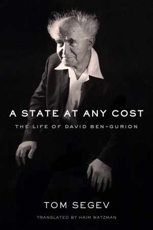 Ilana Snyder reviews 'A State at Any Cost: The Life of David Ben-Gurion' by Tom Segev, translated by Haim Watzman