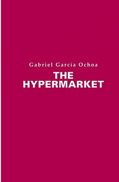 Cassandra Atherton reviews 'The Hypermarket' by Gabriel García Ochoa