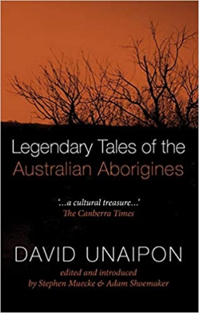 Susan Hosking reviews 'Legendary Tales of the Australian Aborigines' by David Unaipon, edited and introduced by Stephen Muecke and Adam Shoemaker