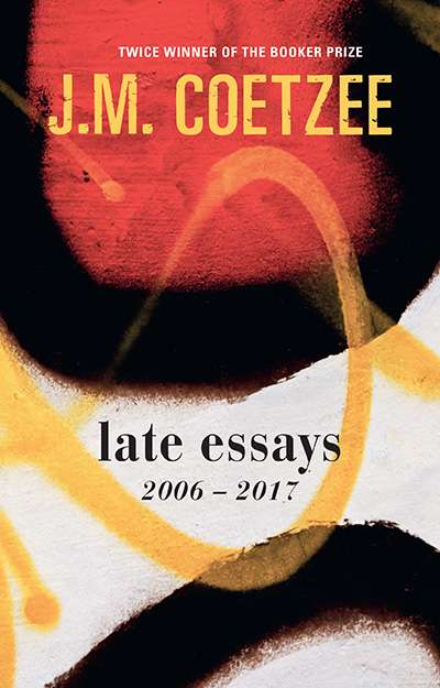 Sue Kossew reviews 'Late Essays: 2006–2017' by J.M. Coetzee
