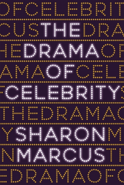 James Antoniou reviews 'The Drama of Celebrity' by Sharon Marcus