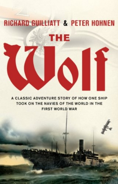 Peter Pierce reviews 'The Wolf: The most audacious warship of World War One and its 15-Month campaign of terror against Australia and the world' by Richard Guilliatt and Peter Hohnen