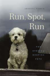 Simon Coghlan reviews 'Run, Spot, Run: The ethics of keeping pets' by Jessica Pierce
