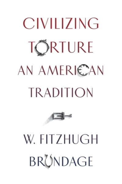Prudence Flowers reviews 'Civilizing Torture: An American tradition' by W. Fitzhugh Brundage