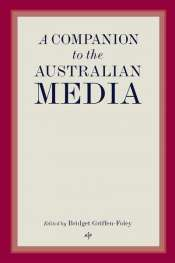 Geoffrey Blainey reviews 'A Companion to the Australian Media' edited by Bridget Griffen-Foley