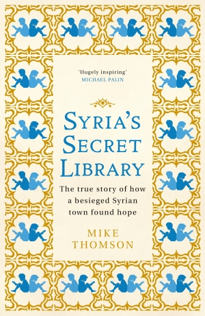Beejay Silcox reviews 'Syria's Secret Library: Reading and redemption in a town under siege' by Mike Thomson