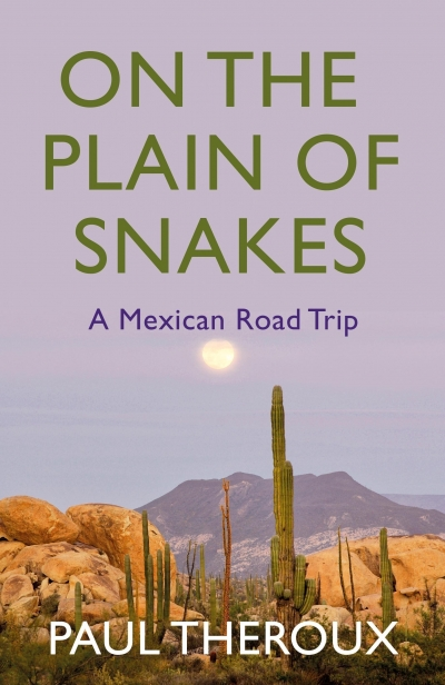 Gabriel García Ochoa reviews 'On The Plain Of Snakes: A Mexican road trip' by Paul Theroux