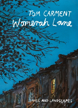 Susan Wyndham reviews 'Womerah Lane: Lives and landscapes' by Tom Carment
