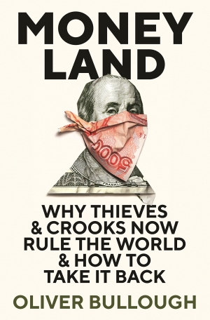 Kieran Pender reviews 'Moneyland: Why thieves and crooks now rule the world and how to take it back' by Oliver Bullough