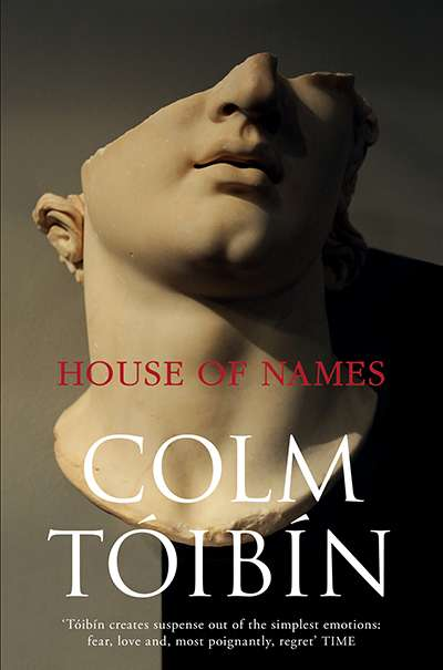 Robert Dessaix reviews 'House of Names' by Colm Tóibín