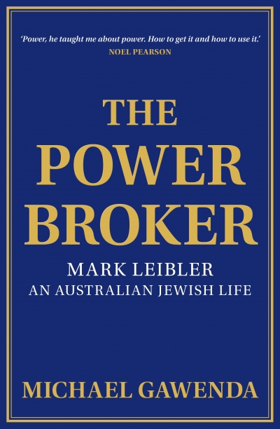 David Trigger reviews 'The Power Broker: Mark Leibler, an Australian Jewish life' by Michael Gawenda