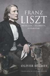 David Larkin reviews 'Franz Liszt: Musician, celebrity, superstar' by Oliver Hilmes, translated by Stewart Spencer