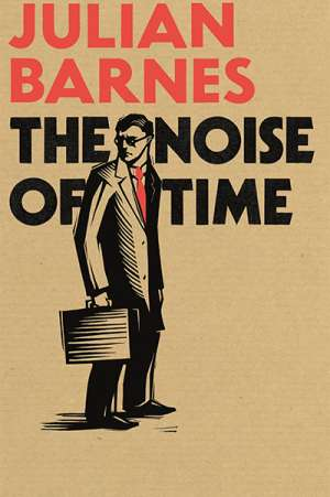 Andy Lloyd James reviews 'The Noise of Time' by Julian Barnes