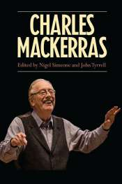 Michael Halliwell reviews 'Charles Mackerras' edited by Nigel Simeone and John Tyrrell
