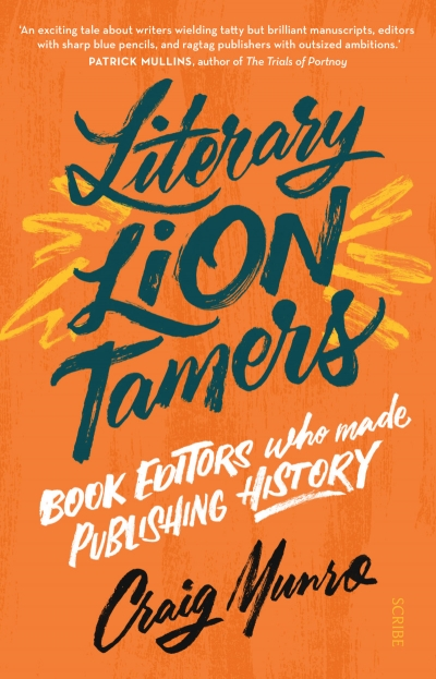 Susan Sheridan reviews 'Literary Lion Tamers: Book editors who made publishing history' by Craig Munro