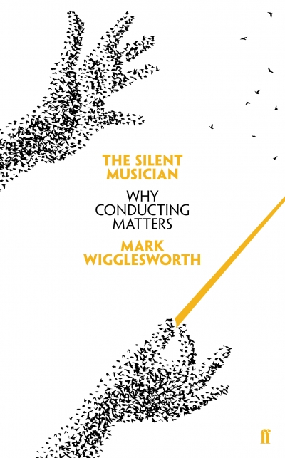 Paul Kildea reviews 'The Silent Musician: Why Conducting Matters' by Mark Wigglesworth