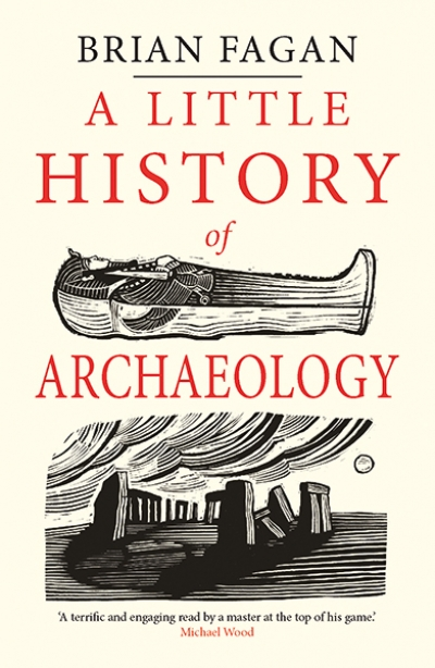 Kelly D. Wiltshire reviews 'A Little History of Archaeology' by Brian Fagan