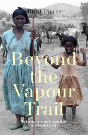 Katy Gerner reviews 'Beyond the Vapour Trail: The beauty, horror and humour of life: An aid worker's story' by Brett Pierce