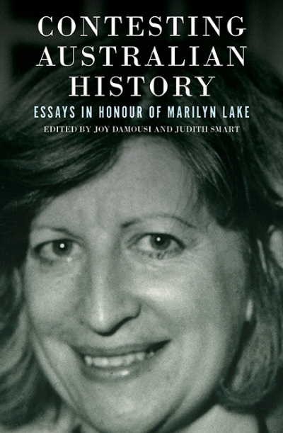 Christina Twomey reviews 'Contesting Australian History: Essays in honour of Marilyn Lake' edited by Joy Damousi and Judith Smart