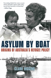 Klaus Neumann reviews 'Asylum By Boat: Origins of Australia's refugee policy' by Claire Higgins