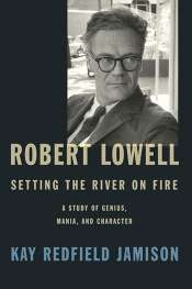Ian Dickson reviews 'Robert Lowell: Setting the river on fire: A study of genius, mania and character' by Kay Redfield Jamison