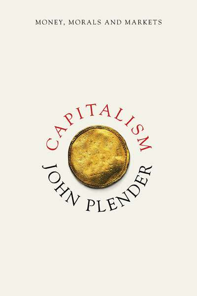 Peter Acton reviews 'Capitalism' by John Plender