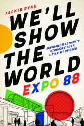 Lyndon Megarrity reviews 'We'll Show the World: Expo 88' by Jackie Ryan