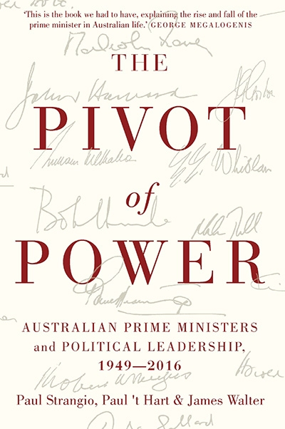 Frank Bongiorno reviews 'The Pivot of Power: Australian prime ministers and political leadership 1949–2016' by Paul Strangio, Paul 't Hart, and James Walter