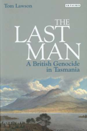 Henry Reynolds reviews 'The Last Man: A British Genocide in Tasmania' by Tom Lawson