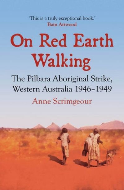 Jan Richardson reviews 'On Red Earth Walking: The Pilbara Aboriginal strike, Western Australia 1946–1949' by Anne Scrimgeour