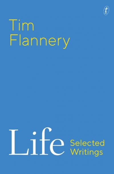 Libby Robin reviews 'Life: Selected writings' by Tim Flannery