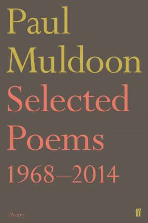 Anthony Lawrence reviews 'Selected Poems 1968–2014' by Paul Muldoon