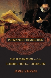 Paul Giles reviews 'Permanent Revolution: The reformation and the illiberal roots of liberalism' by James Simpson