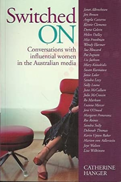 Georgina Arnott reviews 'Switched On: Conversations with influential women in the Australian media' by Catherine Hanger