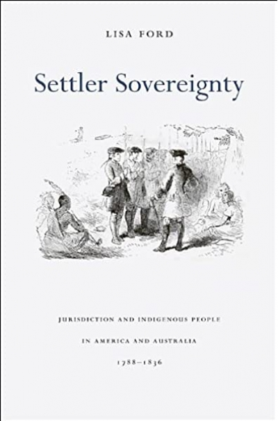 Henry Reynolds reviews 'Settler Sovereignty: Jurisdiction and indigenous people in America and Australia, 1788–1836' by Lisa Ford