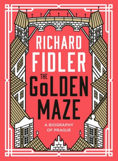 Christopher Menz reviews 'The Golden Maze: A biography of Prague' by Richard Fidler